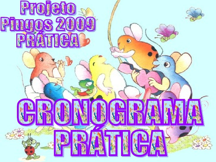 Projeto  Pingos 2009 PRÁTICA CRONOGRAMA PRÁTICA