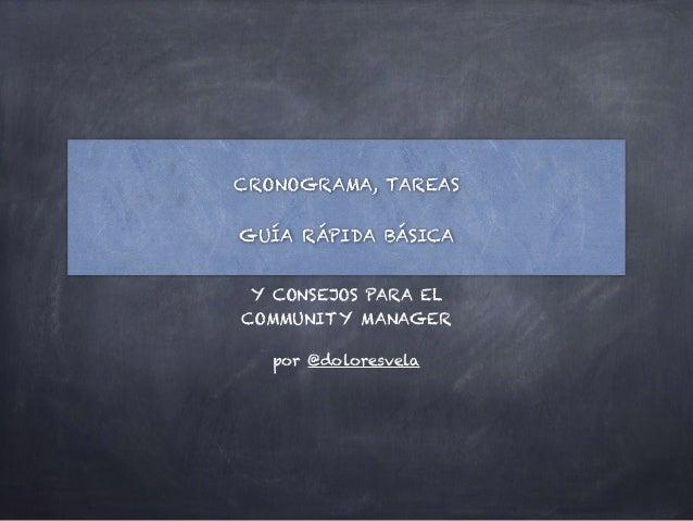 ! CRONOGRAMA, TAREAS ! GUÍA RÁPIDA BÁSICA Y CONSEJOS PARA EL COMMUNITY MANAGER por @doloresvela