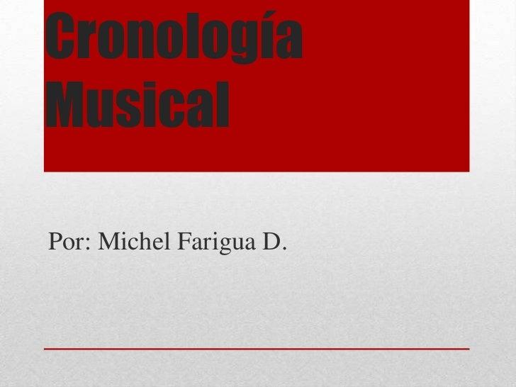 CronologíaMusicalPor: Michel Farigua D.