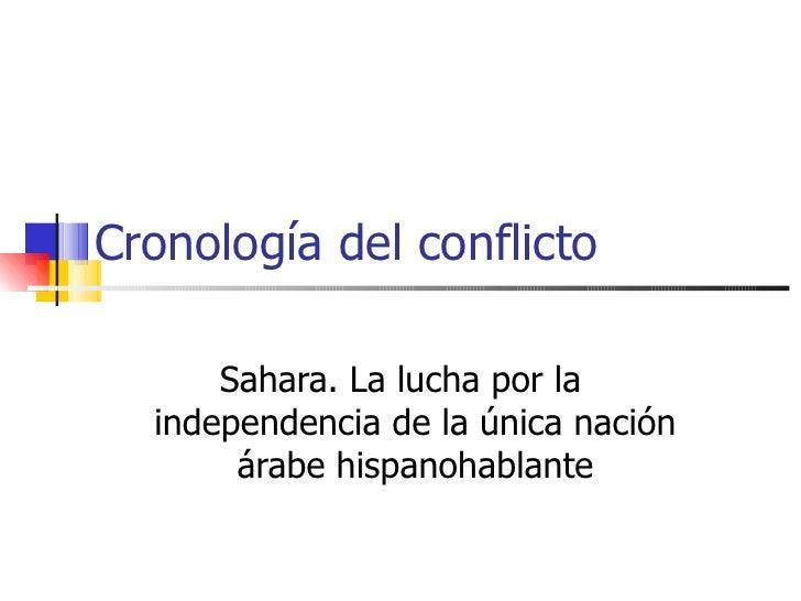 Cronología del conflicto Sahara. La lucha por la independencia de la única nación árabe hispanohablante
