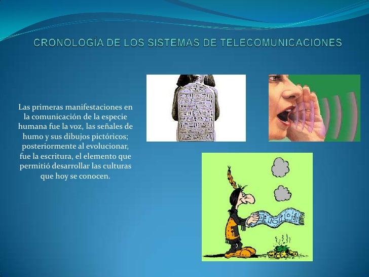 CRONOLOGÍA DE LOS SISTEMAS DE TELECOMUNICACIONES<br />Las primeras manifestaciones en la comunicación de la especie humana...