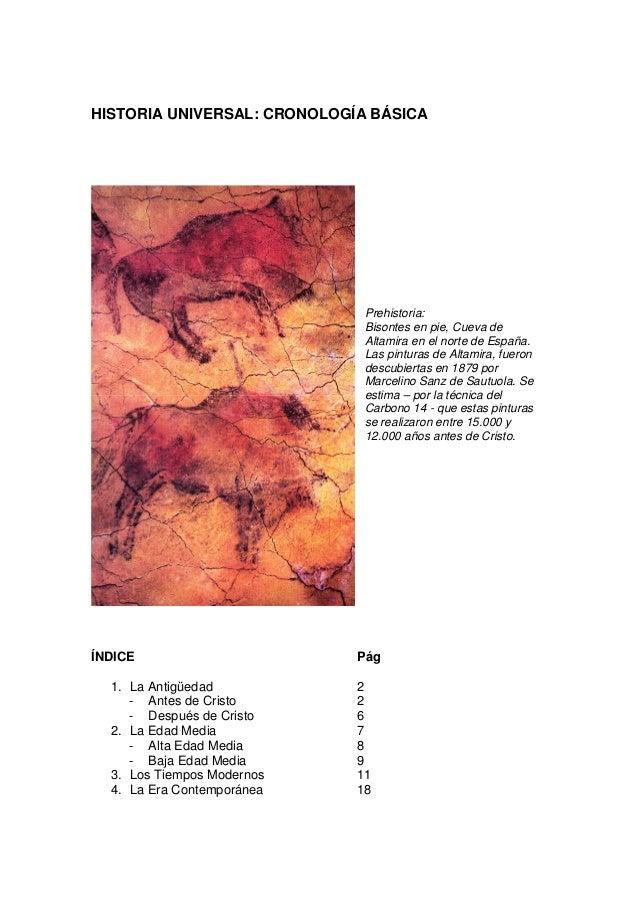 HISTORIA UNIVERSAL: CRONOLOGÍA BÁSICAPrehistoria:Bisontes en pie, Cueva deAltamira en el norte de España.Las pinturas de A...