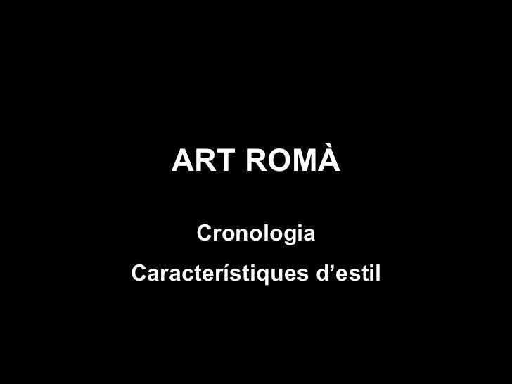 ART ROMÀ Cronologia Característiques d'estil