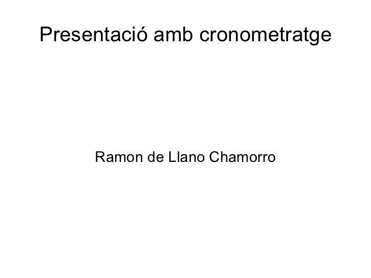 Presentació amb cronometratge Ramon de Llano Chamorro