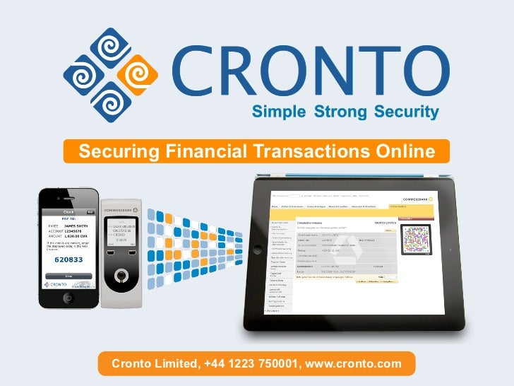 Securing Financial Transactions Online   Cronto Limited, +44 1223 750001, www.cronto.com