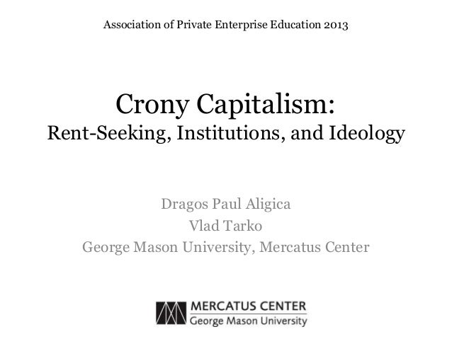 Crony Capitalism:Rent-Seeking, Institutions, and IdeologyDragos Paul AligicaVlad TarkoGeorge Mason University, Mercatus Ce...