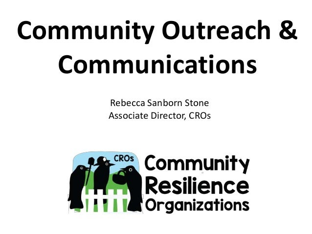 Community Outreach & Communications Rebecca Sanborn Stone Associate Director, CROs