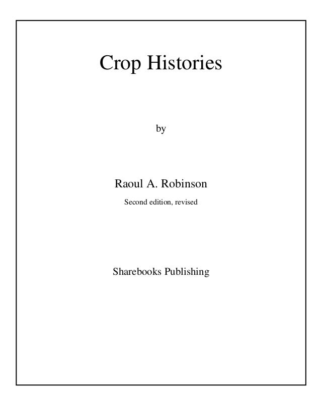 Crop Histories by Raoul A. Robinson Second edition, revised Sharebooks Publishing
