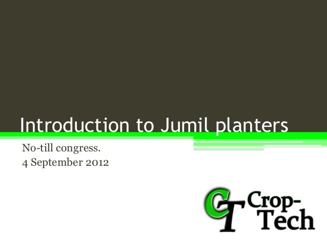 Introduction to Jumil planters No-till congress. 4 September 2012