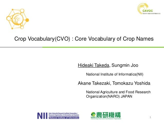 Crop Vocabulary(CVO) : Core Vocabulary of Crop Names Hideaki Takeda, Sungmin Joo National Institute of Informatics(NII) Ak...
