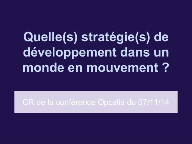 Quelle(s) stratégie(s) de  développement dans un  monde en mouvement ?  CR de la conférence Opcalia du 07/11/14