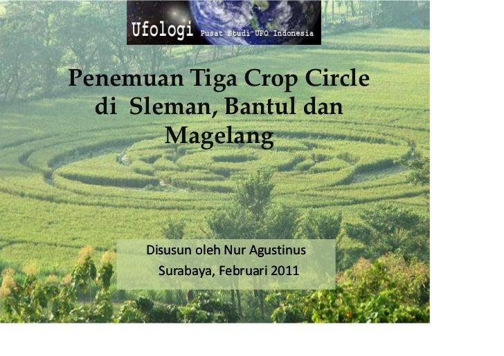 Penemuan Tiga Crop Circle  di Sleman, Bantul dan        Magelang      Disusun oleh Nur Agustinus        Surabaya,        S...