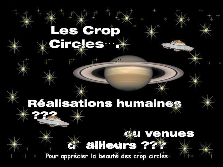 Les Crop Circles…. Réalisations humaines ??? ou venues d'ailleurs ??? PPS manuel. Pour apprécier la beauté des crop circles