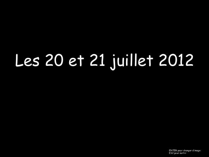 Les 20 et 21 juillet 2012                     ENTER pour changer d'image                     ESC pour sortir