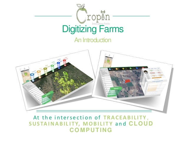 At the intersection of TRACEABILITY, SUSTAINABILITY, MOBILITY and CLOUD COMPUTING Digitizing Farms An Introduction