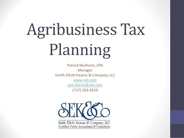 Agribusiness Tax Planning Patrick Mulherin, CPA Manager Smith Elliott Kearns & Company, LLC www.sek.com pmulherin@sek.com ...