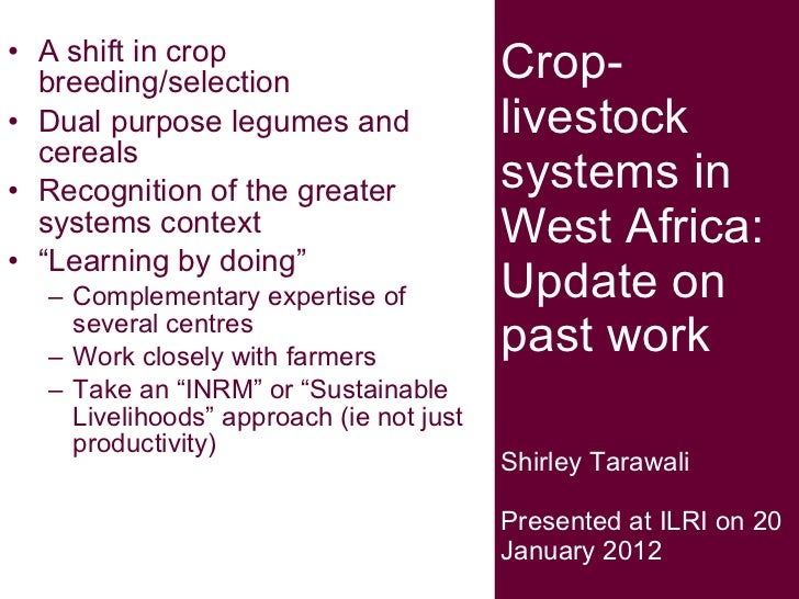 Crop-livestock systems in West Africa: Update on past work Shirley Tarawali Presented at ILRI on 20 January 2012 <ul><li>A...