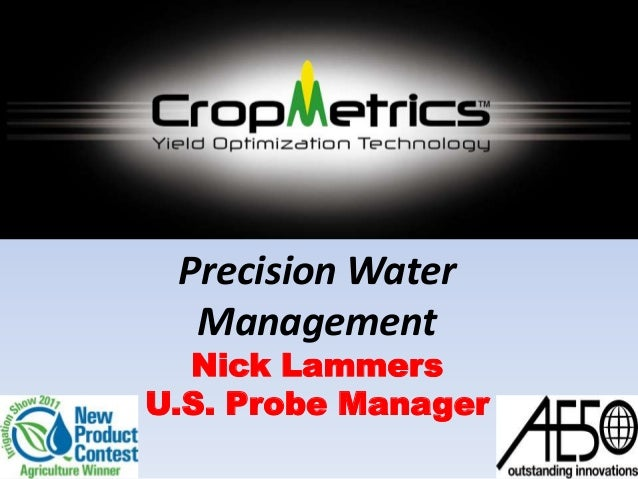 Precision Water Management Nick Lammers U.S. Probe Manager