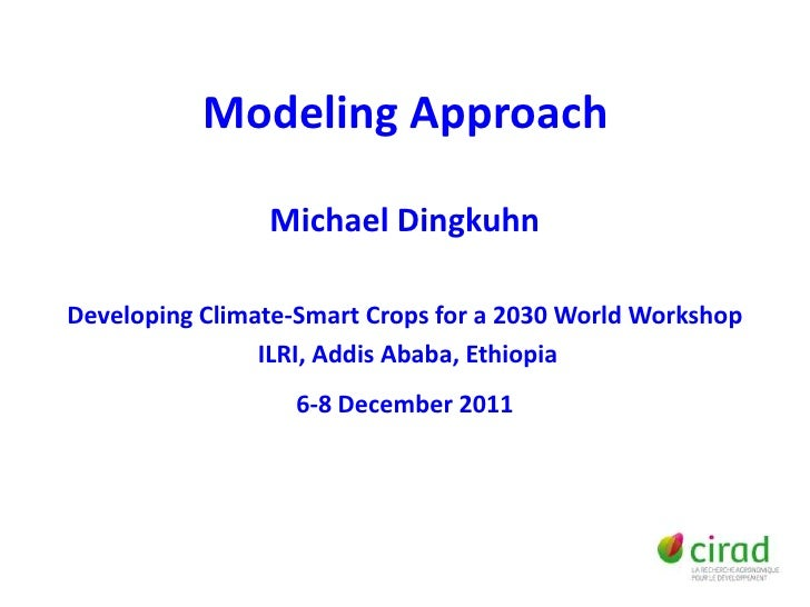 Modeling Approach                Michael DingkuhnDeveloping Climate-Smart Crops for a 2030 World Workshop                I...