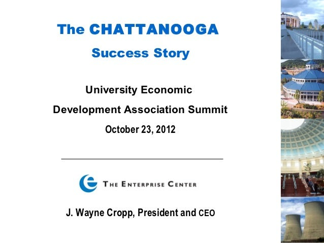 The CHATTANOOGA       Success Story      University EconomicDevelopment Association Summit          October 23, 2012  J. W...