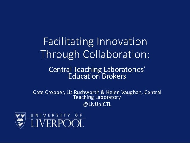 Facilitating Innovation Through Collaboration: Central Teaching Laboratories' Education Brokers Cate Cropper, Lis Rushwort...