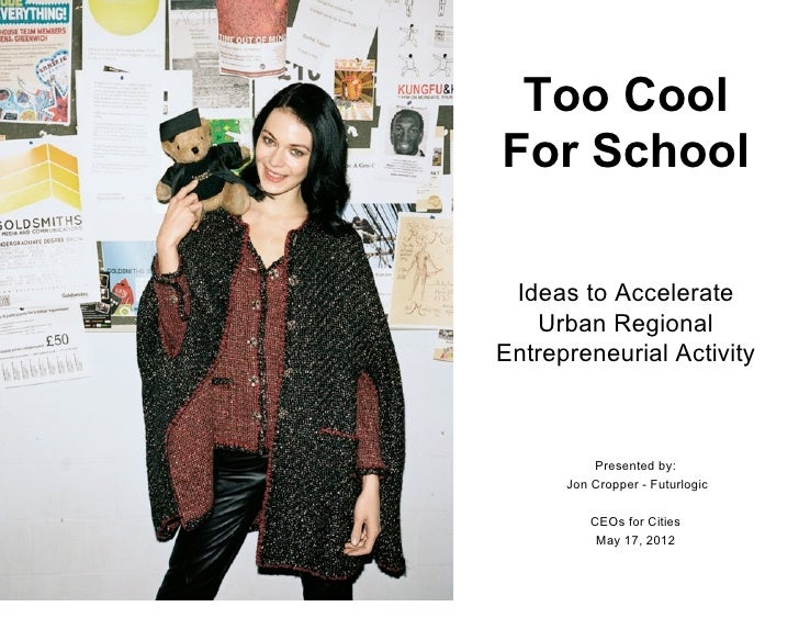 Too CoolFor School Ideas to Accelerate   Urban RegionalEntrepreneurial Activity          Presented by:      Jon Cropper - ...