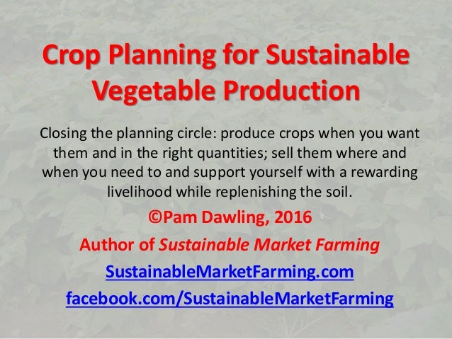 Crop Planning for Sustainable Vegetable Production Closing the planning circle: produce crops when you want them and in th...
