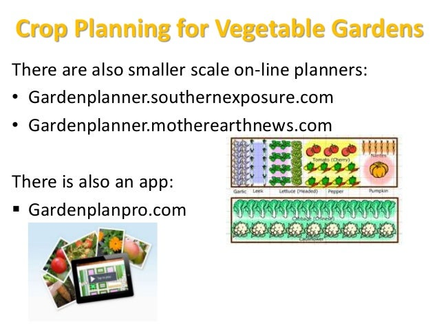Crop Planning for Vegetable Gardens There are also smaller scale on-line planners: • Gardenplanner.southernexposure.com • ...