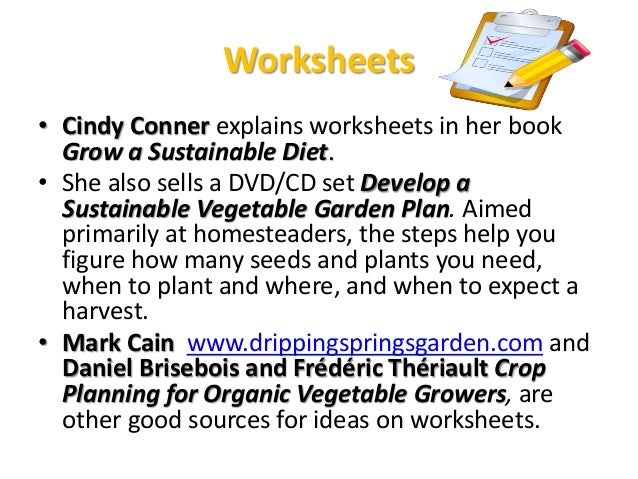 Worksheets • Cindy Conner explains worksheets in her book Grow a Sustainable Diet. • She also sells a DVD/CD set Develop a...