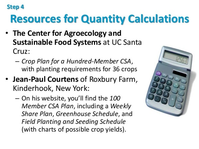 Resources for Quantity Calculations • The Center for Agroecology and Sustainable Food Systems at UC Santa Cruz: – Crop Pla...