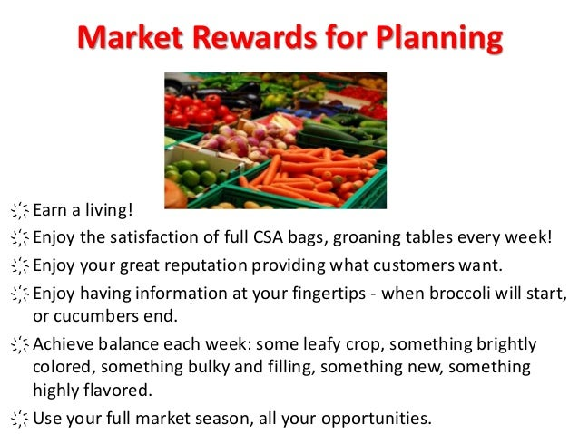 Market Rewards for Planning ҉ Earn a living! ҉ Enjoy the satisfaction of full CSA bags, groaning tables every week! ҉ Enjo...