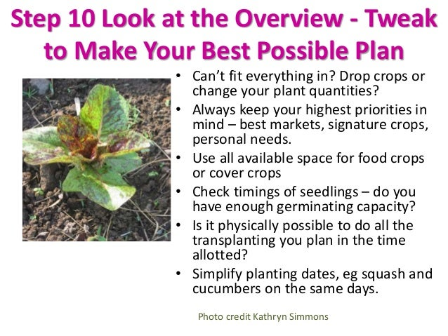 Step 10 Look at the Overview - Tweak to Make Your Best Possible Plan • Can't fit everything in? Drop crops or change your ...