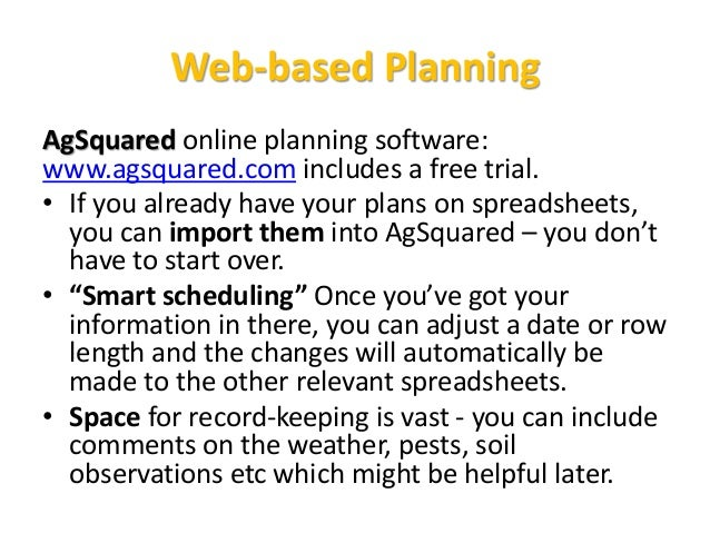 Web-based Planning AgSquared online planning software: www.agsquared.com includes a free trial. • If you already have your...