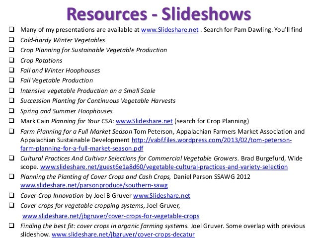Resources - Slideshows  Many of my presentations are available at www.Slideshare.net . Search for Pam Dawling. You'll fin...