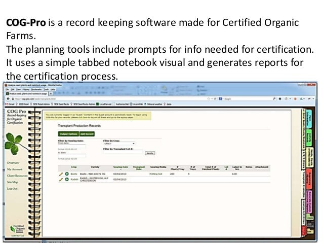 COG-Pro is a record keeping software made for Certified Organic Farms. The planning tools include prompts for info needed ...