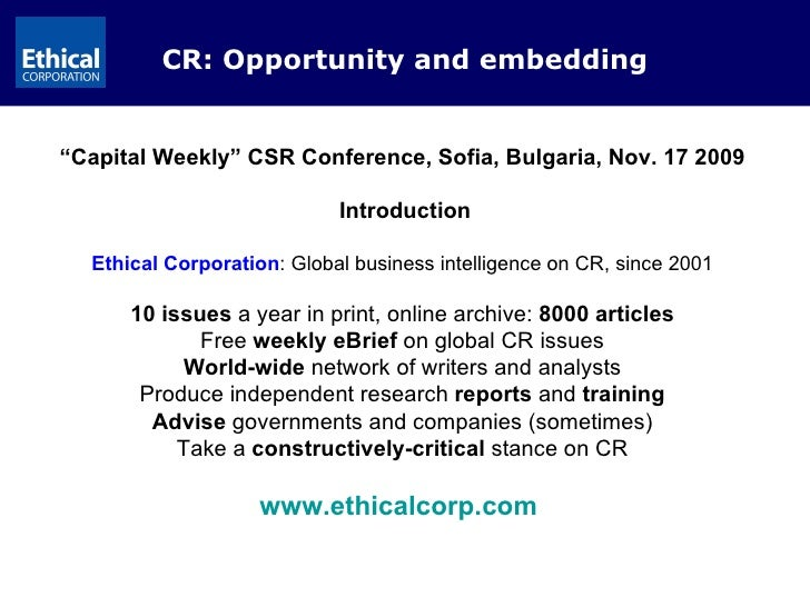 """CR: Opportunity and embedding """" Capital Weekly"""" CSR Conference, Sofia, Bulgaria, Nov. 17 2009 Introduction Ethical Corpora..."""