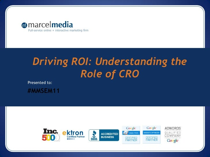 Full-service online + interactive marketing firm   Driving ROI: Understanding the            Role of CROPresented to:#MMSE...