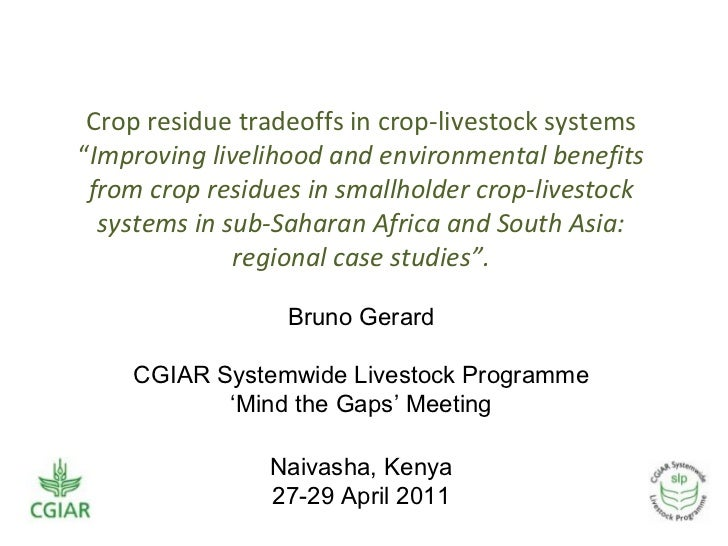 "Crop residue tradeoffs in crop-livestock systems""Improving livelihood and environmental benefits from crop residues in sma..."
