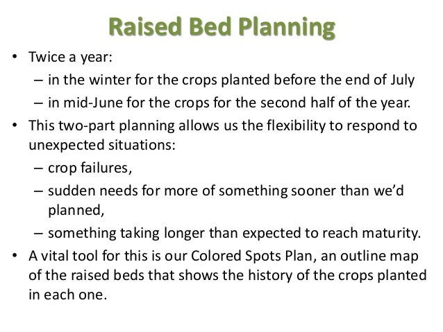 Raised Bed Planning • Twice a year: – in the winter for the crops planted before the end of July – in mid-June for the cro...