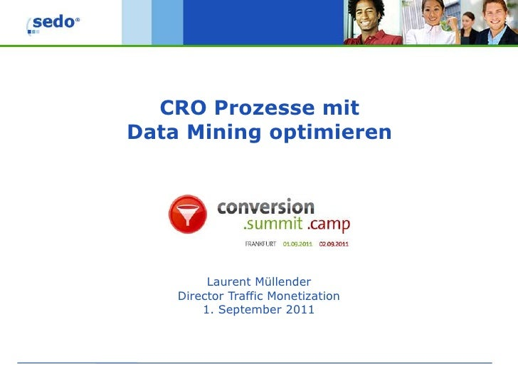 CRO ProzessemitData Mining optimieren<br />Laurent Müllender<br />Director Traffic Monetization<br />1. September 2011<br />