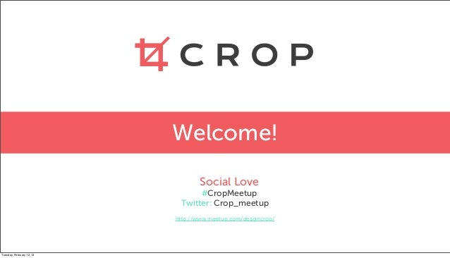 Welcome!                                   Social Love                                 #CropMeetup                        ...