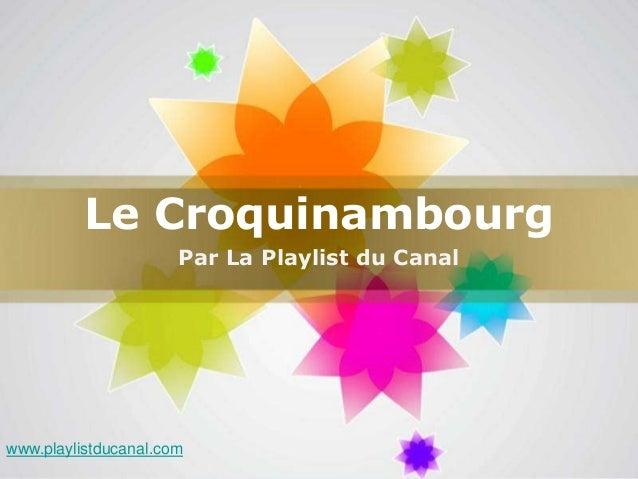 Le Croquinambourg                      Par La Playlist du Canalwww.playlistducanal.com                                    ...