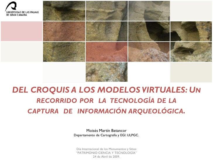 DEL CROQUIS A LOS MODELOS VIRTUALES: UN      RECORRIDO POR LA TECNOLOGÍA DE LA    CAPTURA DE INFORMACIÓN ARQUEOLÓGICA.    ...