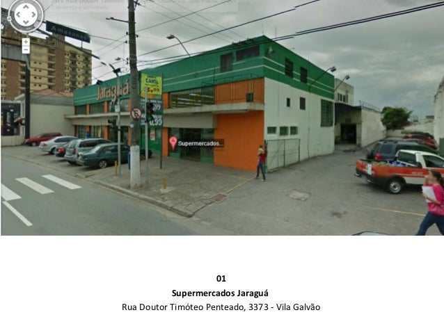01           Supermercados JaraguáRua Doutor Timóteo Penteado, 3373 - Vila Galvão