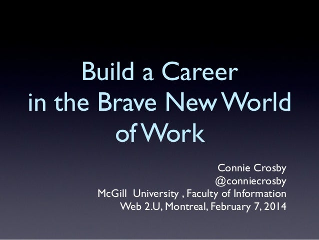 Build a Career in the Brave New World of Work Connie Crosby @conniecrosby McGill University , Faculty of Information Web 2...