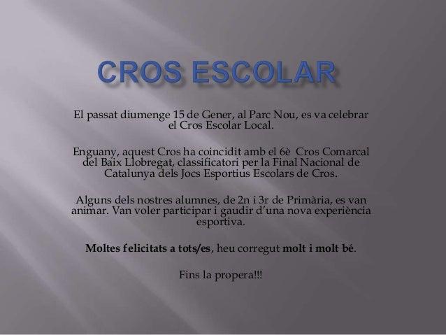El passat diumenge 15 de Gener, al Parc Nou, es va celebrar el Cros Escolar Local. Enguany, aquest Cros ha coincidit amb e...