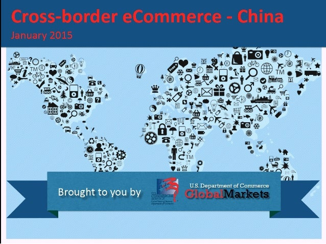 Cross-border ecommerce - China January 2015  r U. S. Department of Commerce  Brought to you by Global