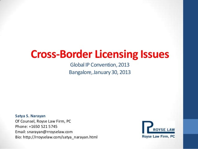 Cross-Border Licensing Issues                            Global IP Convention, 2013                            Bangalore, ...