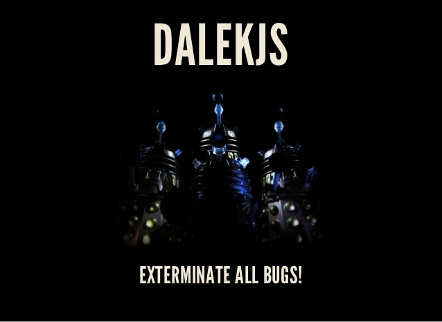 DALEKJS  EXTERMINATE ALL BUGS!