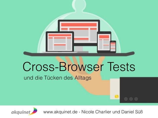 Cross-Browser Tests  und die Tücken des Alltags  www.akquinet.de - Nicole Charlier und Daniel Süß